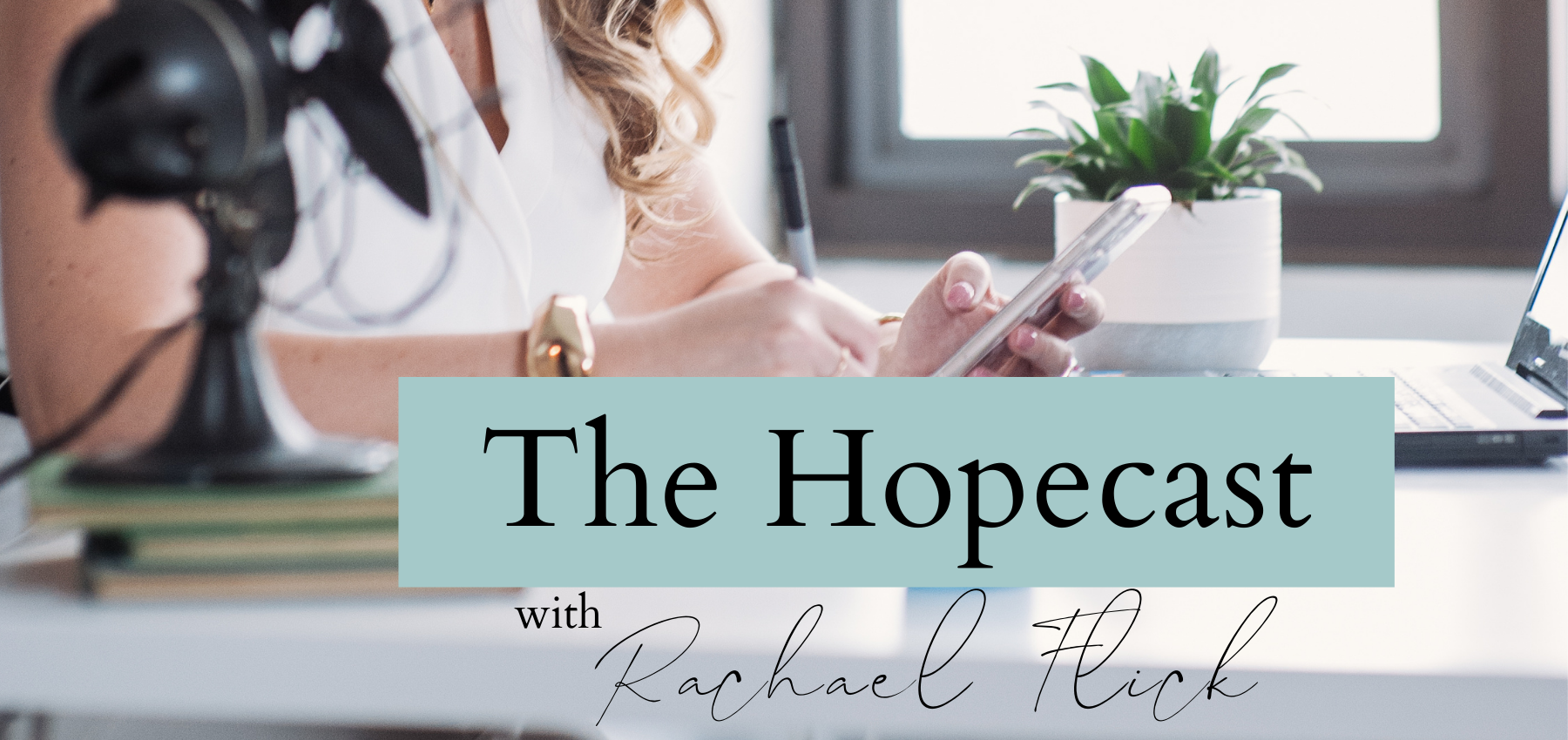 The Hopecast with Rachael Flick